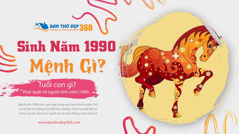 Sinh Năm 1990 Mệnh gì? Tuổi con gì? Hợp màu gì? Hợp tuổi gì?